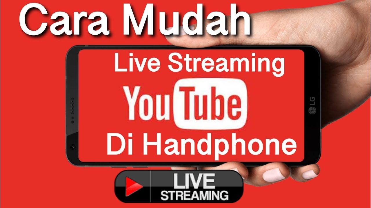 Ingin Membuat Cara live Streaming youtube di Ponsel? Begini Caranya
