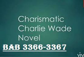 The Charimatic Charlie Wade bab 3366-3367 Tumbang Nya Walter Di Tangan Charlie
