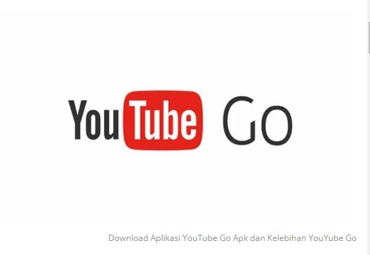 Download Aplikasi YouTube Go Apk dan Kelebihan Youtube Go