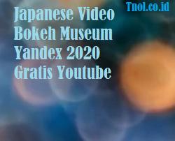 Japanese Video Bokeh Museum Yandex 2020 Gratis Youtube