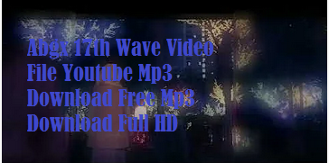 Abgx 17th Wave Video File Youtube Mp3 Download Free Mp3 Download Full HD